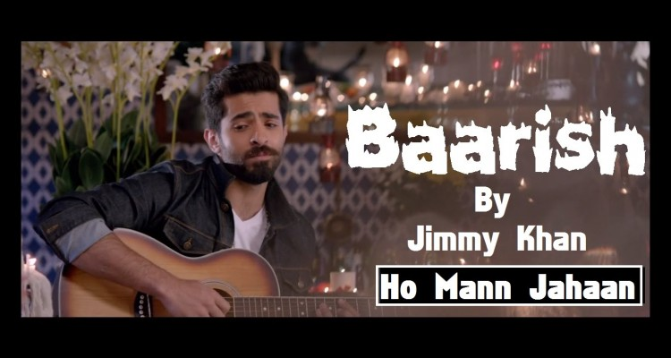 Baarish – Ho Mann Jahaan HD Video 720p